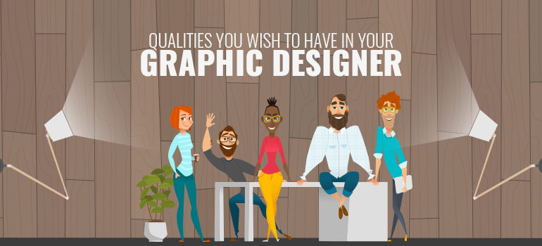 Need A Graphic Designer Qualities You Wish To Have In Your Designer