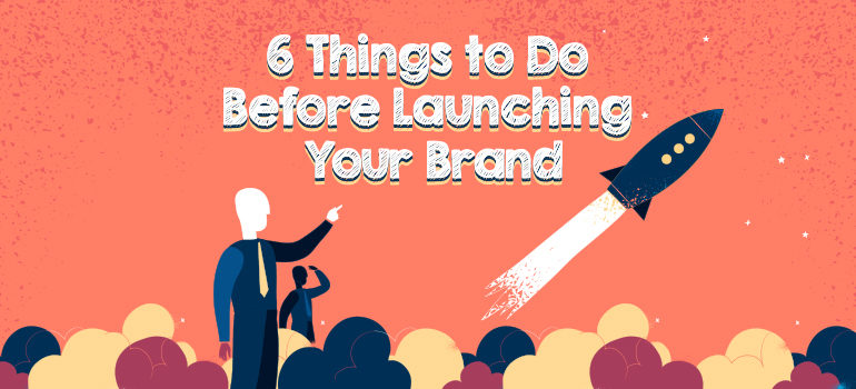 Things to Do Before Launching Your Brand