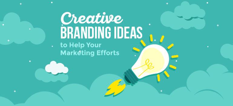 Creative Branding Ideas to Help Your Marketing Efforts