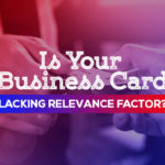 Is Your Business Card Lacking Relevance Factor? These Factors Were Surely Missed Then!