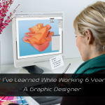 What I've Learned While Working 6 Years As A Graphic Designer