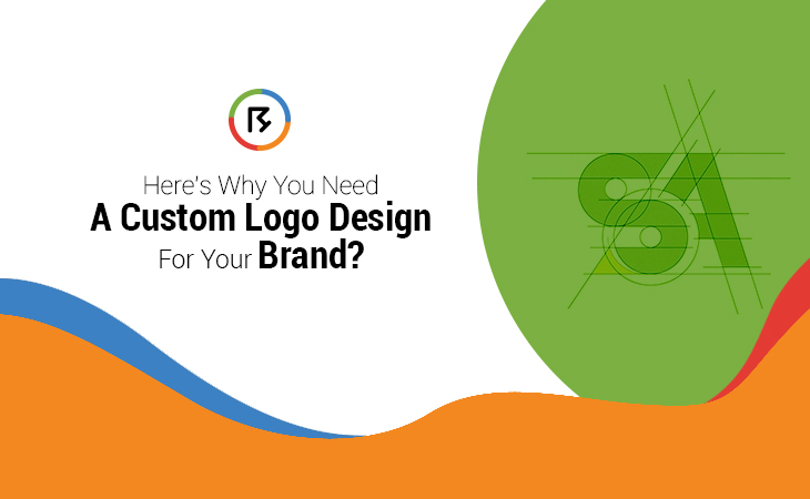 Here's Why You Need a Custom Logo Design for Your Brand?
