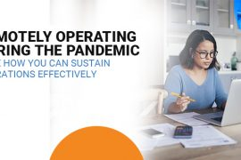 Remotely Operating During the Pandemic - Here How You Can Sustain Operations Effectively