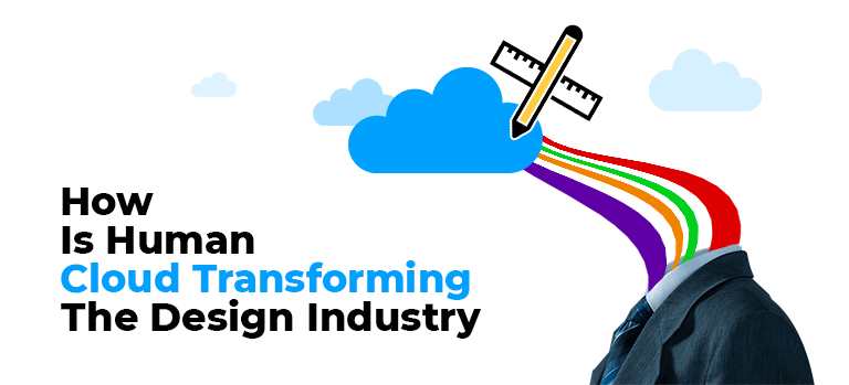 How Is Human Cloud Transforming the Design Industry?