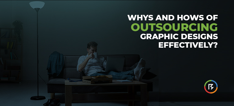 Whys and Hows Of Outsourcing Graphic Designs Effectively?