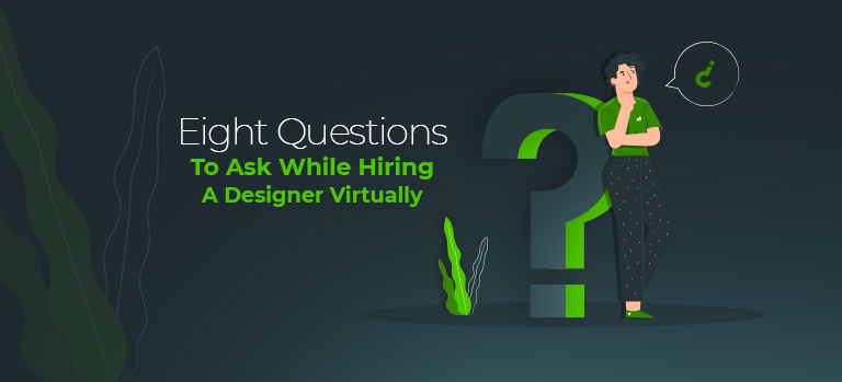 Eight Questions to Ask While Hiring a Designer Virtually
