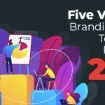 Five Visionary Branding Trends to Become Popular In 2021