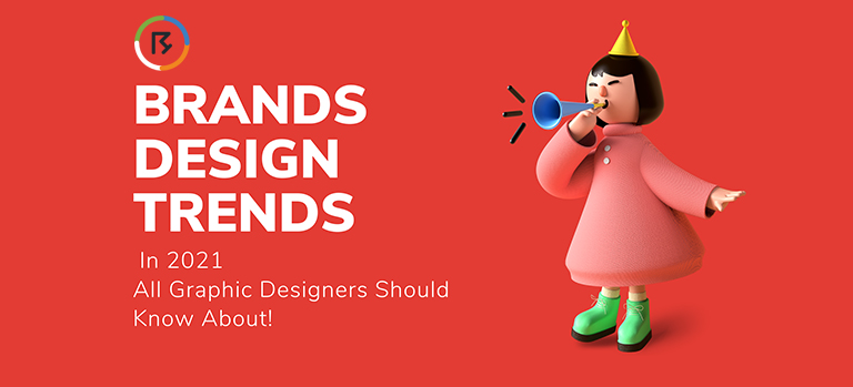 Brandsdesign Trends In 2021 All Graphic Designers Should Know About!