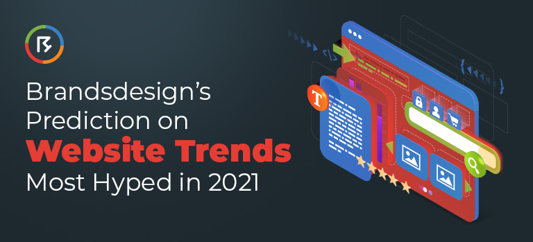 Brandsdesign's Prediction on Website Trends Most Hyped in 2021