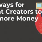 Top 6 ways for Content Creators to make more Money in 2021
