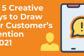 Top 5 Creative Ways to Draw Your Customer's Attention in 2021